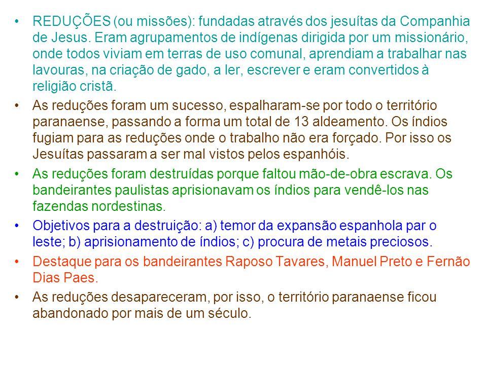 O LITORAL PARANAENSE •Ocupação: devido a descoberta de ouro na baia de Paranaguá, no início do séc.