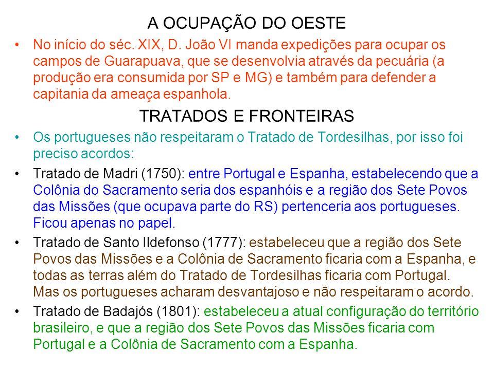 A OCUPAÇÃO DO OESTE •No início do séc. XIX, D. João VI manda expedições para ocupar os campos de Guarapuava, que se desenvolvia através da pecuária (a