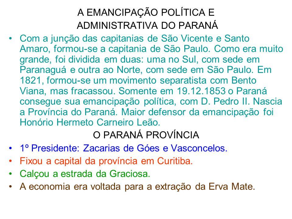A EMANCIPAÇÃO POLÍTICA E ADMINISTRATIVA DO PARANÁ •Com a junção das capitanias de São Vicente e Santo Amaro, formou-se a capitania de São Paulo. Como