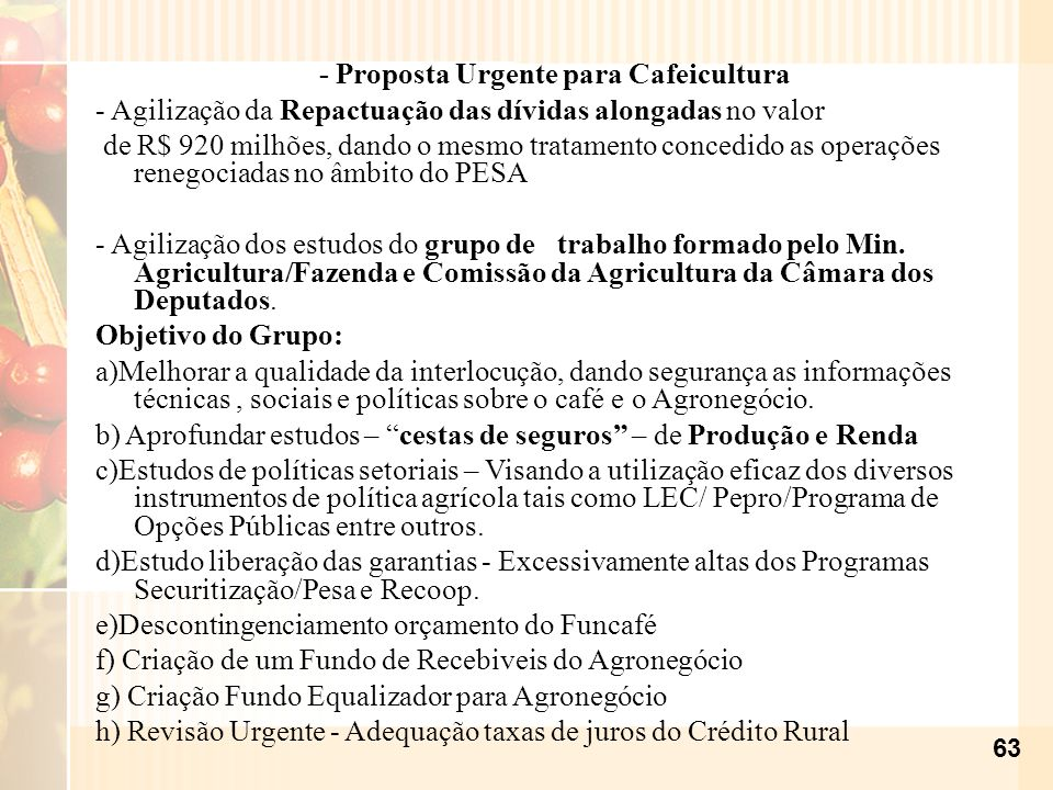 - Proposta Urgente para Cafeicultura - Agilização da Repactuação das dívidas alongadas no valor de R$ 920 milhões, dando o mesmo tratamento concedido