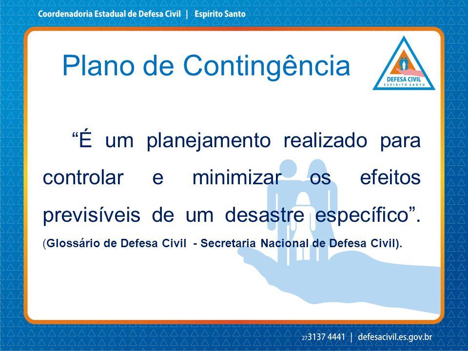 """Plano de Contingência """"É um planejamento realizado para controlar e minimizar os efeitos previsíveis de um desastre específico"""". (Glossário de Defesa"""