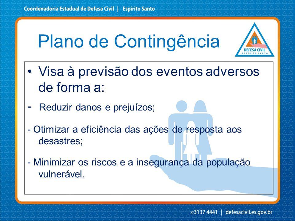 Plano de Contingência •Visa à previsão dos eventos adversos de forma a: - Reduzir danos e prejuízos; - Otimizar a eficiência das ações de resposta aos