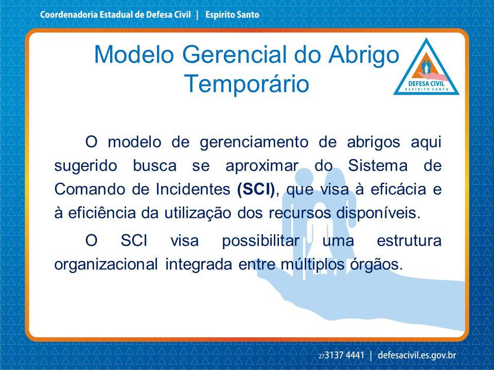 Modelo Gerencial do Abrigo Temporário O modelo de gerenciamento de abrigos aqui sugerido busca se aproximar do Sistema de Comando de Incidentes (SCI),