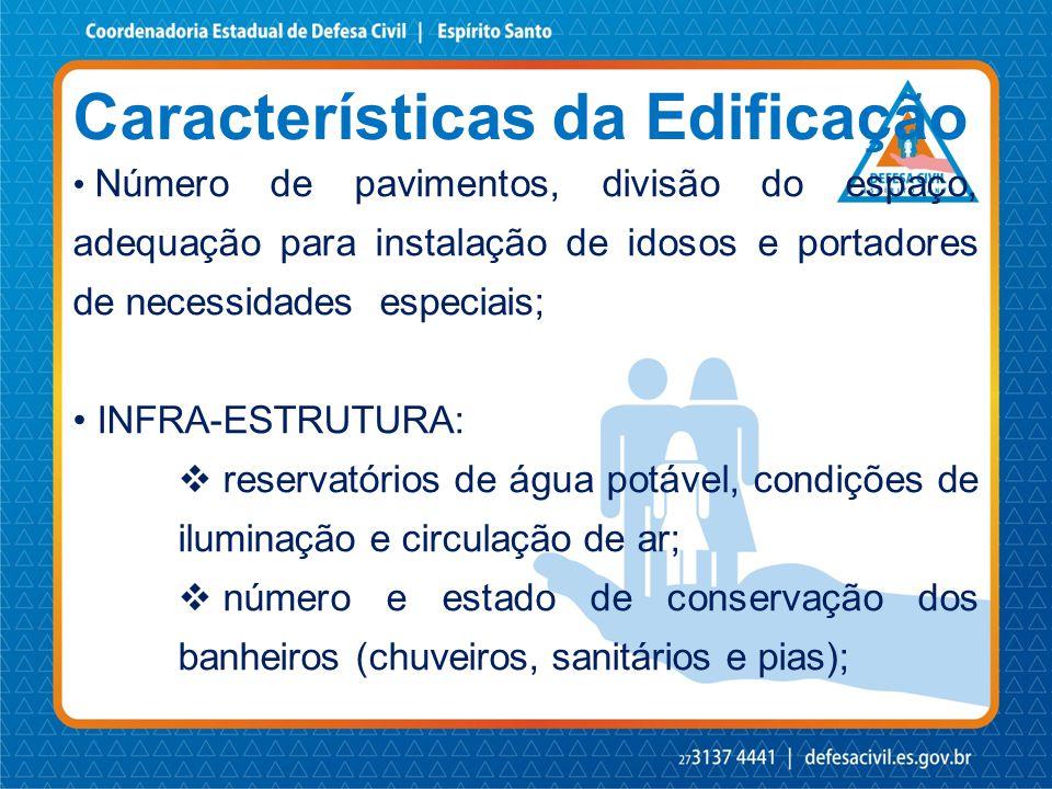Características da Edificação • Número de pavimentos, divisão do espaço, adequação para instalação de idosos e portadores de necessidades especiais; •