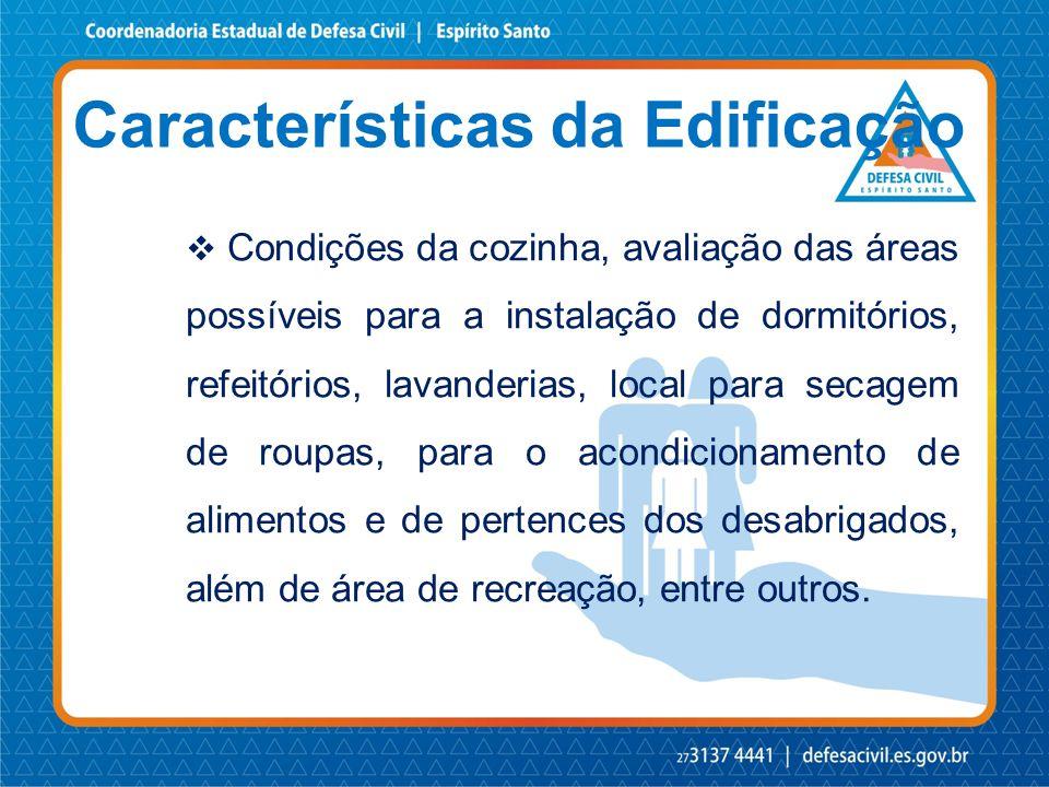 Características da Edificação  Condições da cozinha, avaliação das áreas possíveis para a instalação de dormitórios, refeitórios, lavanderias, local
