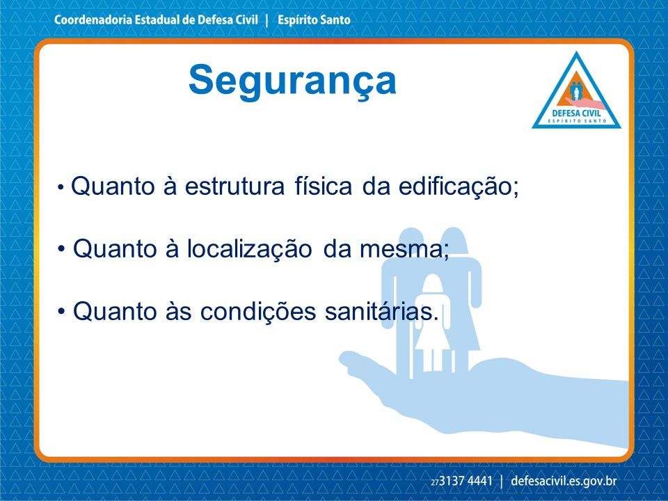Segurança • Quanto à estrutura física da edificação; • Quanto à localização da mesma; • Quanto às condições sanitárias.