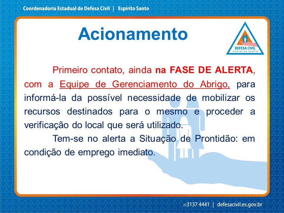 Acionamento Primeiro contato, ainda na FASE DE ALERTA, com a Equipe de Gerenciamento do Abrigo, para informá-la da possível necessidade de mobilizar o