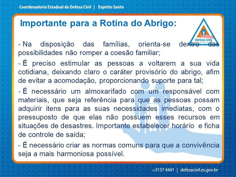 Importante para a Rotina do Abrigo: - Na disposição das famílias, orienta-se dentro das possibilidades não romper a coesão familiar; - É preciso estim