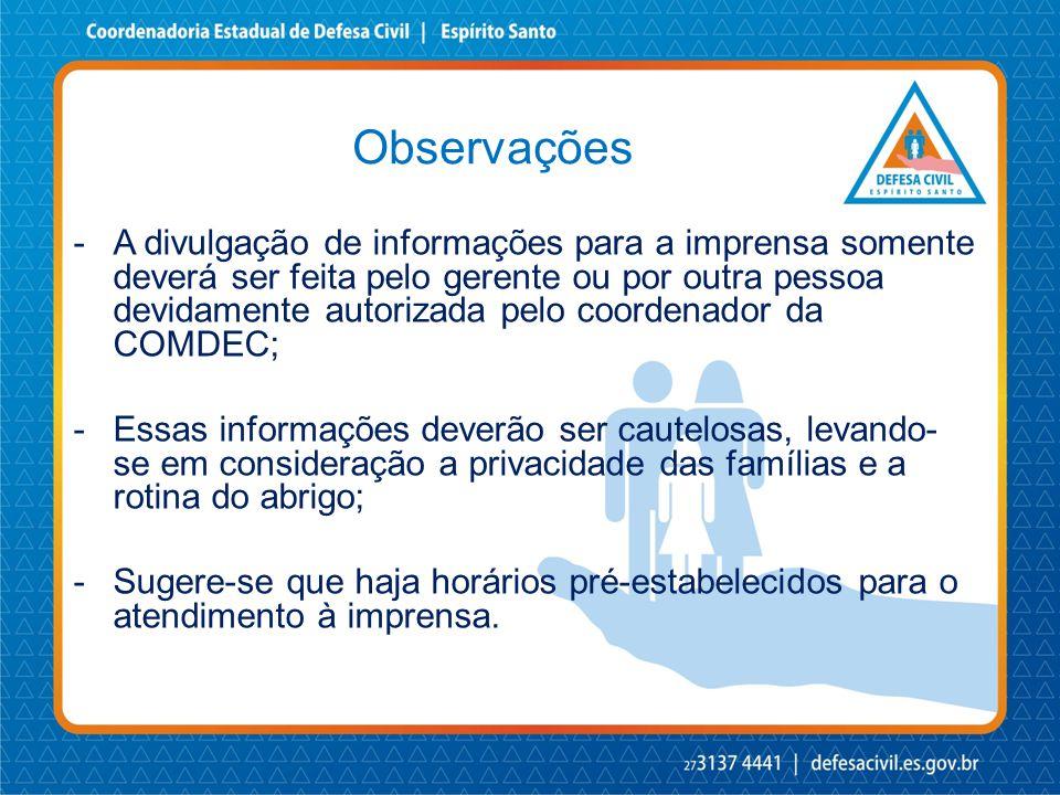 Observações -A divulgação de informações para a imprensa somente deverá ser feita pelo gerente ou por outra pessoa devidamente autorizada pelo coorden