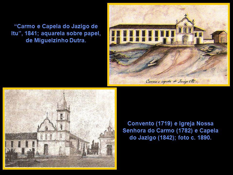 """""""Carmo e Capela do Jazigo de Itu"""", 1841; aquarela sobre papel, de Miguelzinho Dutra. Convento (1719) e Igreja Nossa Senhora do Carmo (1782) e Capela d"""