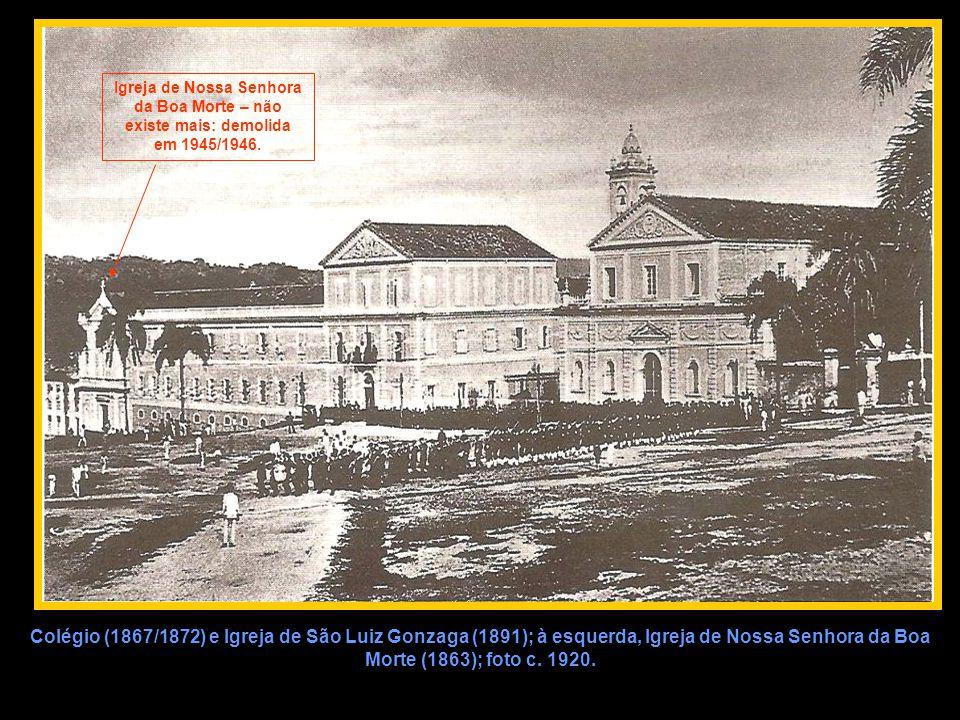 Colégio (1867/1872) e Igreja de São Luiz Gonzaga (1891); à esquerda, Igreja de Nossa Senhora da Boa Morte (1863); foto c. 1920. Igreja de Nossa Senhor