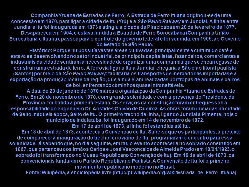 Companhia Ytuana de Estradas de Ferro: A Estrada de Ferro Ituana originou-se de uma concessão em 1870, para ligar a cidade de Itu (Ytú) e a São Paulo
