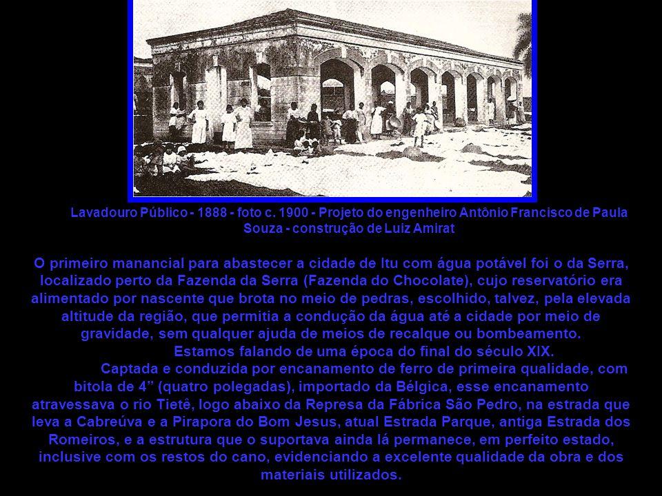 Lavadouro Público - 1888 - foto c. 1900 - Projeto do engenheiro Antônio Francisco de Paula Souza - construção de Luiz Amirat O primeiro manancial para