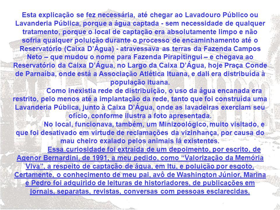 Esta explicação se fez necessária, até chegar ao Lavadouro Público ou Lavanderia Pública, porque a água captada - sem necessidade de qualquer tratamen