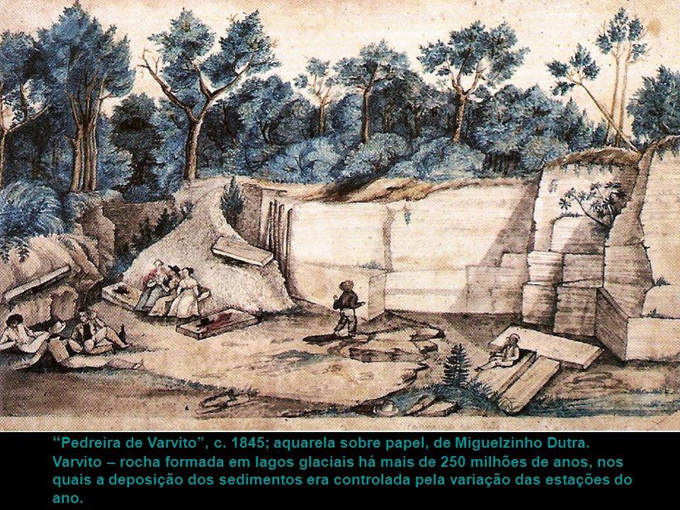 """"""" Pedreira de Varvito"""", c. 1845; aquarela sobre papel, de Miguelzinho Dutra. Varvito – rocha formada em lagos glaciais há mais de 250 milhões de anos,"""