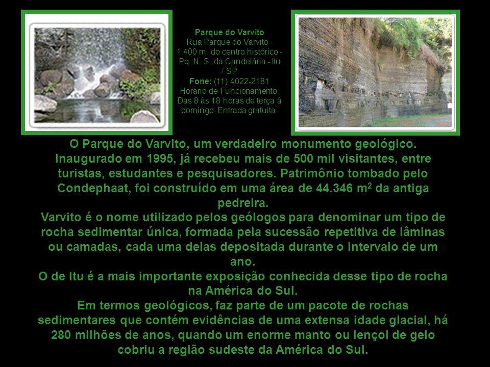 Parque do Varvito Rua Parque do Varvito - 1.400 m. do centro histórico - Pq. N. S. da Candelária - Itu / SP Fone: (11) 4022-2181 Horário de Funcioname