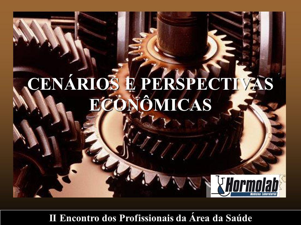 CENÁRIOS E PERSPECTIVAS ECONÔMICAS II Encontro dos Profissionais da Área da Saúde