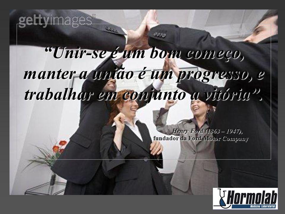 """""""Unir-se é um bom começo, manter a união é um progresso, e trabalhar em conjunto a vitória"""". Henry Ford (1863 – 1947), fundador da Ford Motor Company"""
