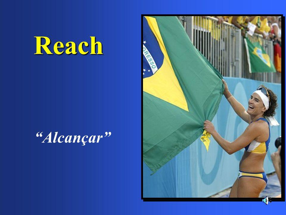 """Reach """"Alcançar"""""""