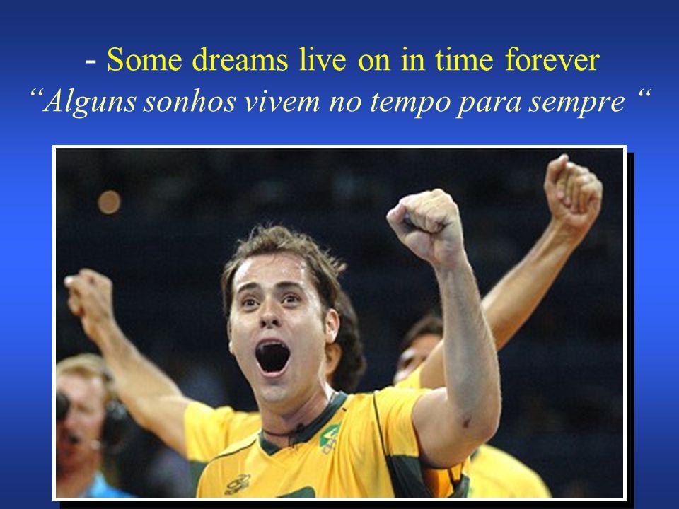 """- Some dreams live on in time forever """" Alguns sonhos vivem no tempo para sempre """""""