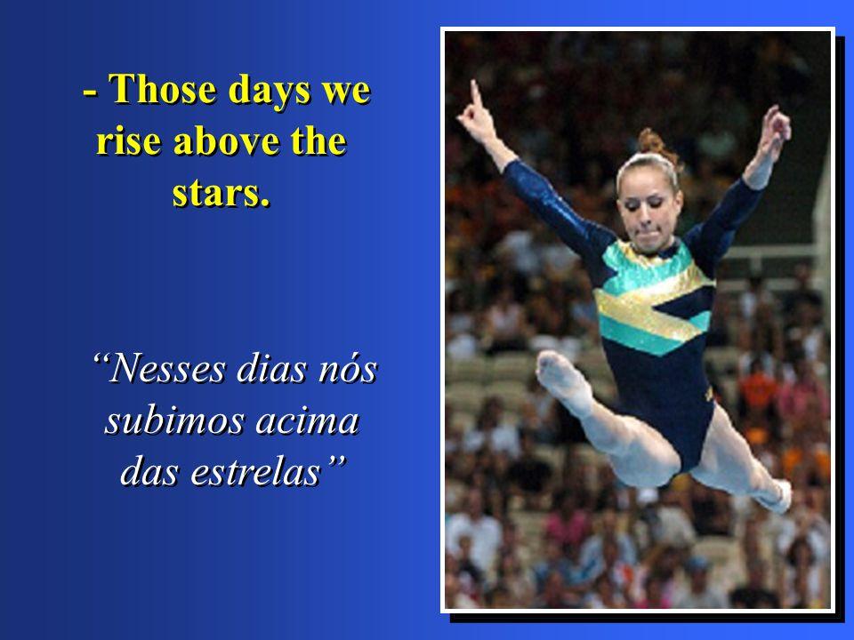 """- Those days we rise above the stars. """"Nesses dias nós subimos acima das estrelas"""""""