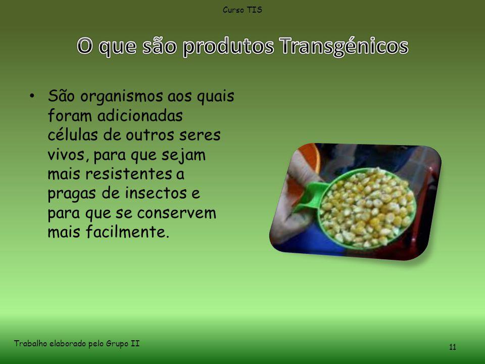 • São organismos aos quais foram adicionadas células de outros seres vivos, para que sejam mais resistentes a pragas de insectos e para que se conservem mais facilmente.