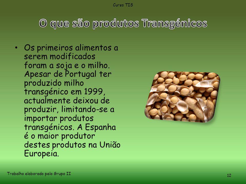 • Os primeiros alimentos a serem modificados foram a soja e o milho.