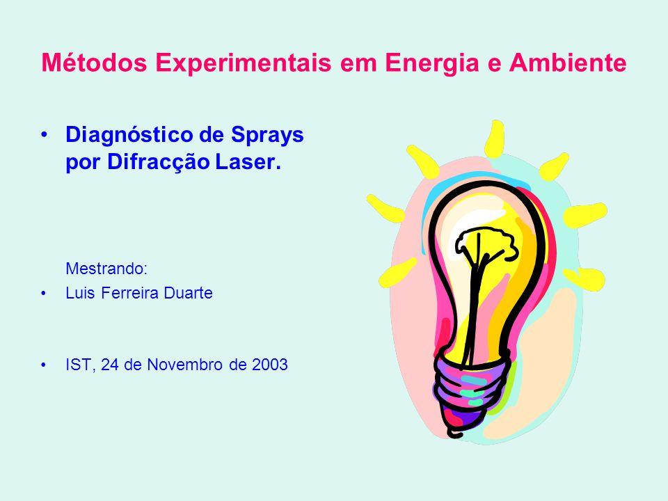 Métodos Experimentais em Energia e Ambiente •Diagnóstico de Sprays por Difracção Laser.