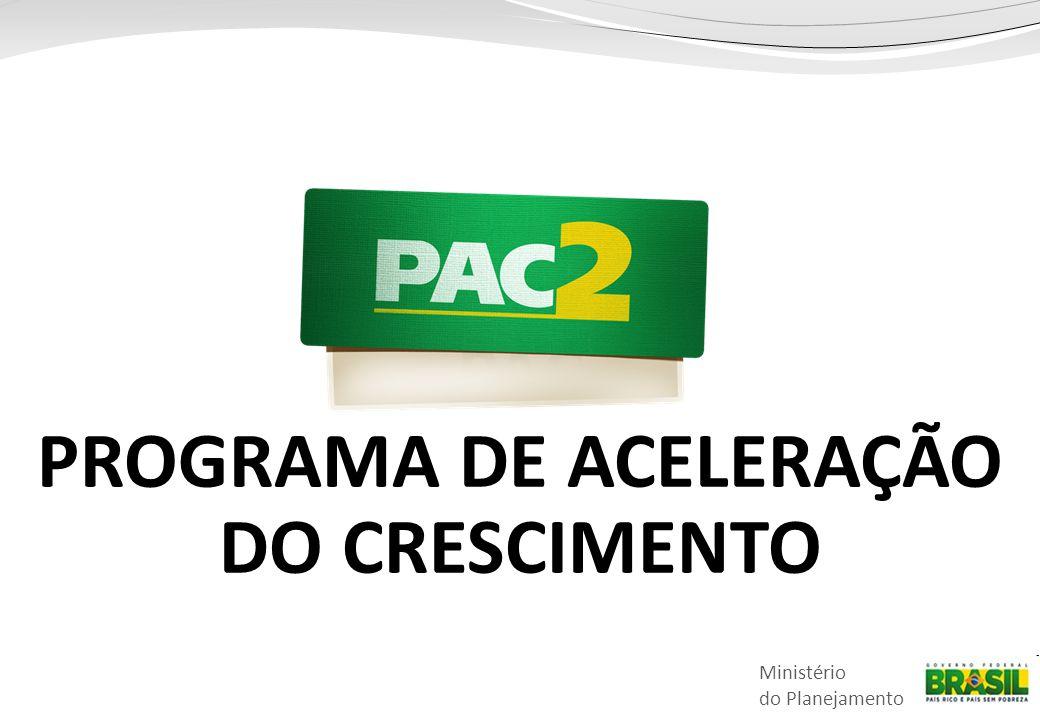 Ministério do Planejamento PAC PROGRAMA DE ACELERAÇÃO DO CRESCIMENTO