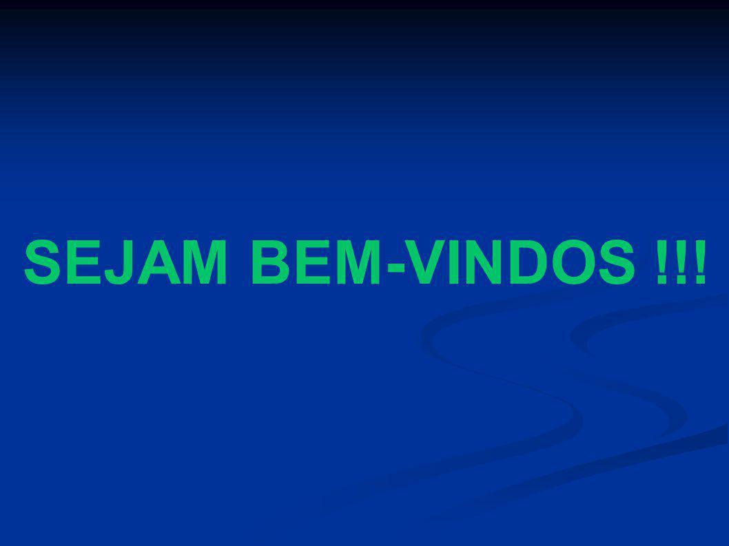 SEJAM BEM-VINDOS !!!