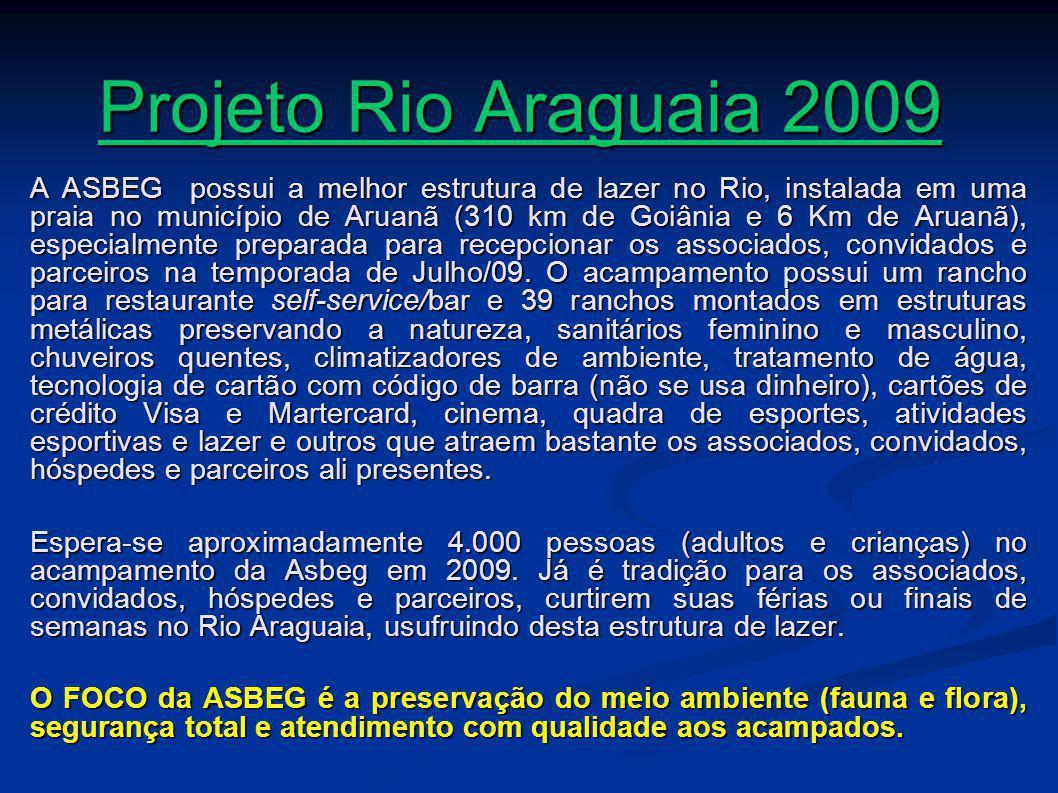 Projeto Rio Araguaia 2009 A ASBEG possui a melhor estrutura de lazer no Rio, instalada em uma praia no município de Aruanã (310 km de Goiânia e 6 Km de Aruanã), especialmente preparada para recepcionar os associados, convidados e parceiros na temporada de Julho/09.