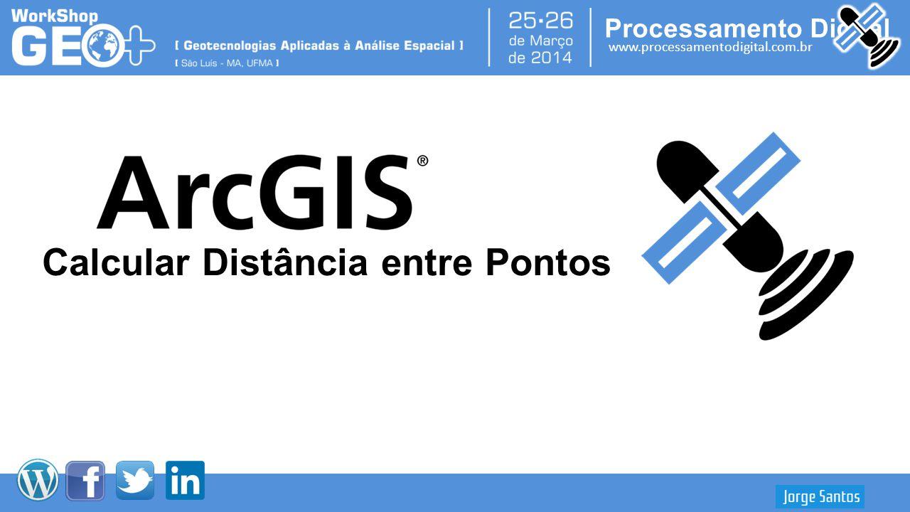 Processamento Digital www.processamentodigital.com.br ArcGIS 10.2: Calcular Distância entre Pontos Calcular Distância entre Pontos