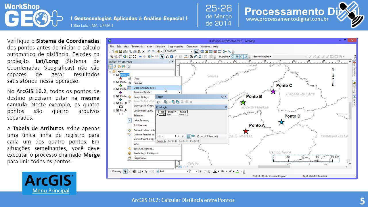 Processamento Digital www.processamentodigital.com.br ArcGIS 10.2: Calcular Distância entre Pontos 6 O GEOPROCESSO MERGE Geoprocesso utilizado para unir no mesmo arquivo múltiplos conjuntos de dados do mesmo tipo de geometria.