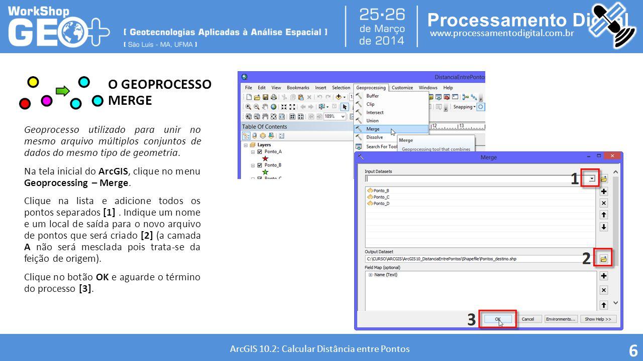 Processamento Digital www.processamentodigital.com.br ArcGIS 10.2: Calcular Distância entre Pontos 7 Agora temos um único arquivo shapefile contendo três geometrias do tipo ponto.