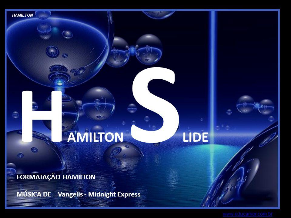 HAMILTON H AMILTON S LIDE FORMATAÇÃO HAMILTON MÚSICA DE Vangelis - Midnight Express www.educamor.com.br