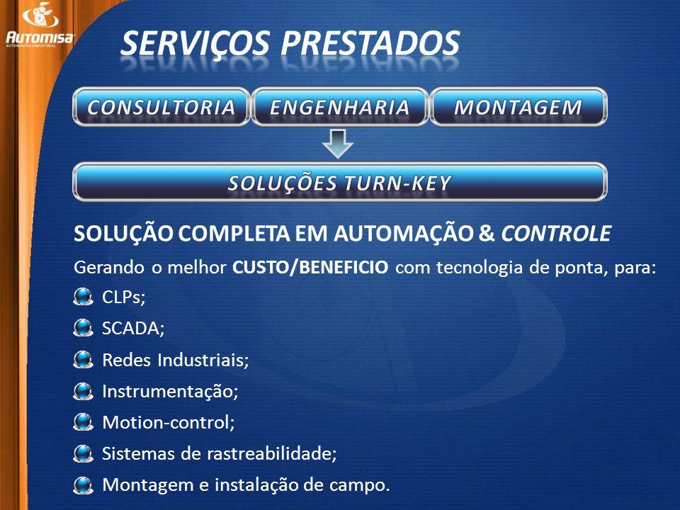 SOLUÇÃO COMPLETA EM AUTOMAÇÃO & CONTROLE CLPs; SCADA; Redes Industriais; Instrumentação; Motion-control; Sistemas de rastreabilidade; Montagem e instalação de campo.