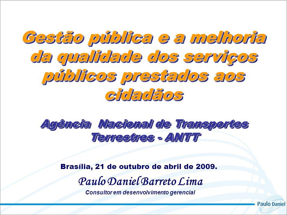 Agência Nacional de Transportes Terrestres - ANTT Paulo Daniel Barreto Lima Consultor em desenvolvimento gerencial Brasília, 21 de outubro de abril de 2009.