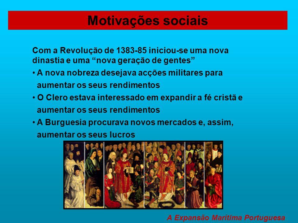 """Com a Revolução de 1383-85 iniciou-se uma nova dinastia e uma """"nova geração de gentes"""" • A nova nobreza desejava acções militares para aumentar os seu"""