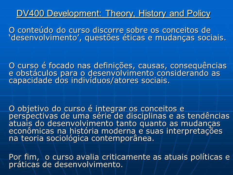 DV400 Development: Theory, History and Policy DV400 Development: Theory, History and Policy O conteúdo do curso discorre sobre os conceitos de 'desenv