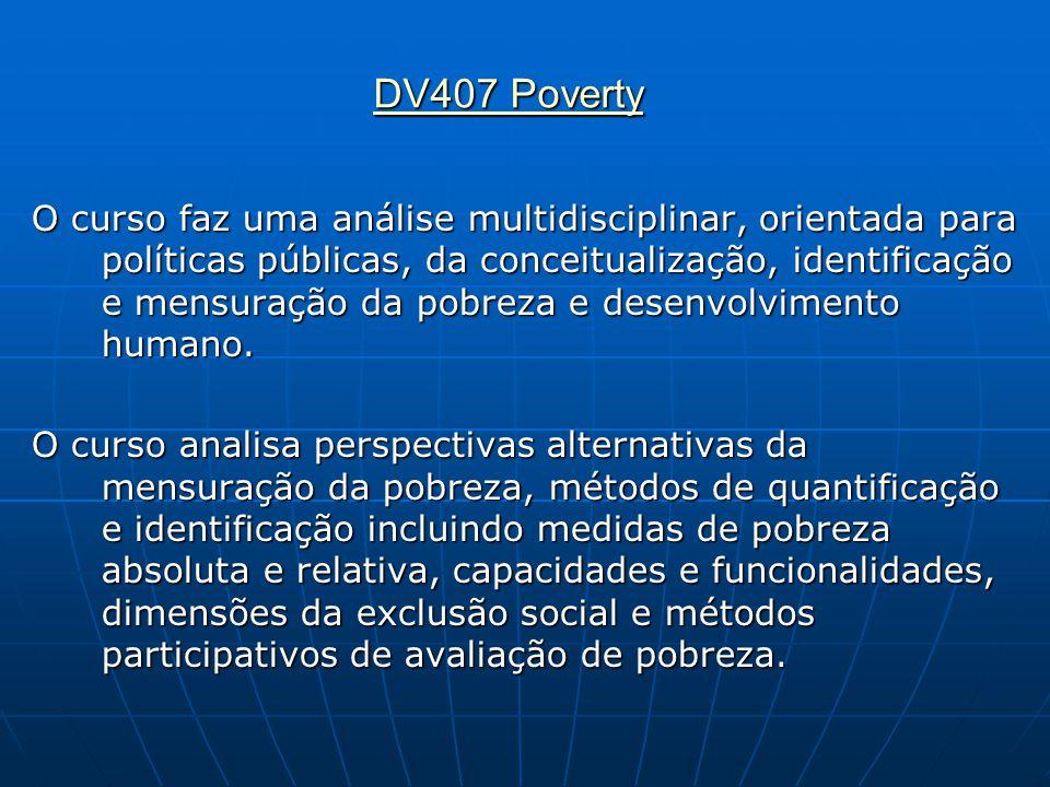 DV407 Poverty DV407 Poverty O curso faz uma análise multidisciplinar, orientada para políticas públicas, da conceitualização, identificação e mensuraç