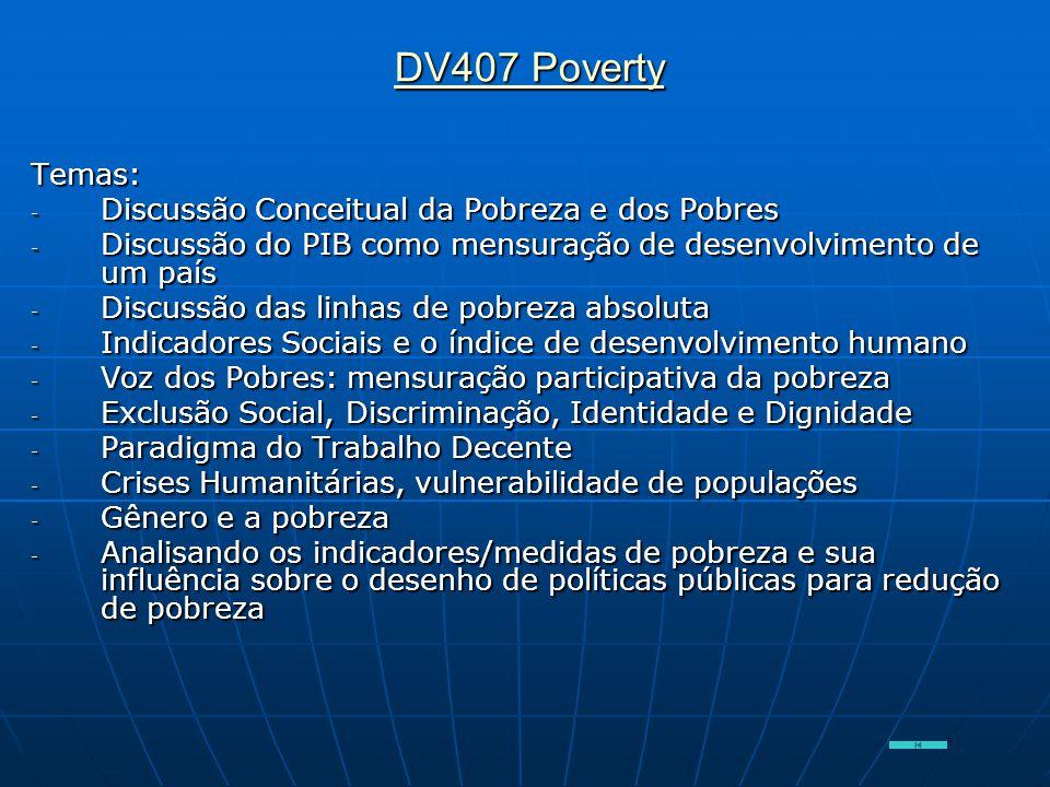 DV407 Poverty DV407 PovertyTemas: - Discussão Conceitual da Pobreza e dos Pobres - Discussão do PIB como mensuração de desenvolvimento de um país - Di