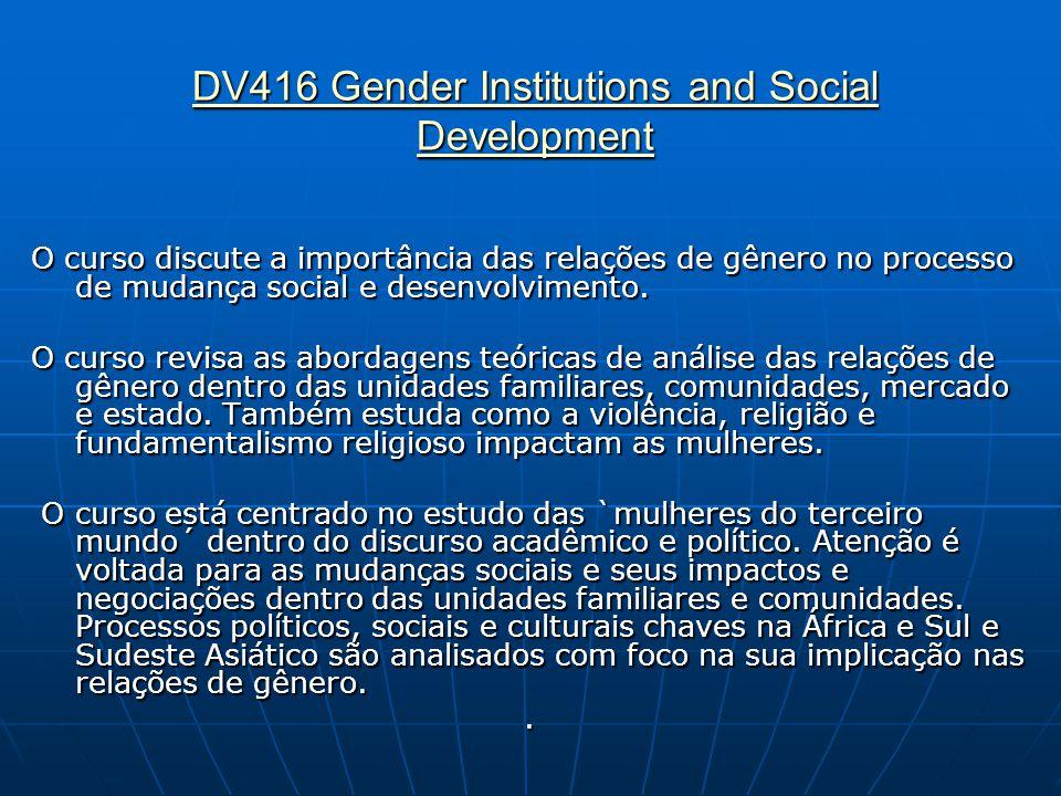 DV416 Gender Institutions and Social Development DV416 Gender Institutions and Social Development O curso discute a importância das relações de gênero
