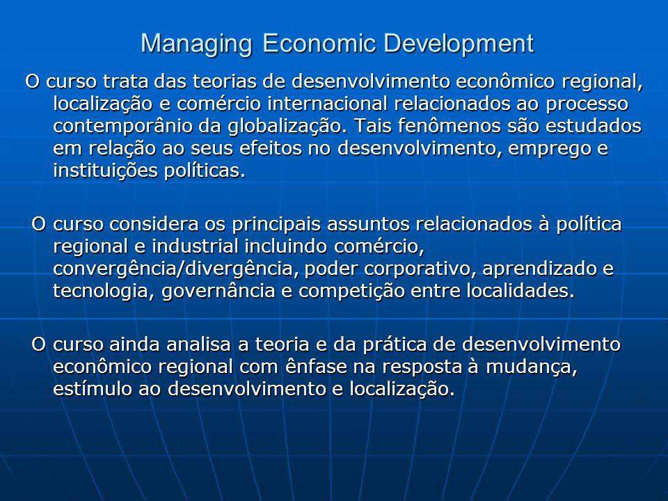 Managing Economic Development O curso trata das teorias de desenvolvimento econômico regional, localização e comércio internacional relacionados ao pr