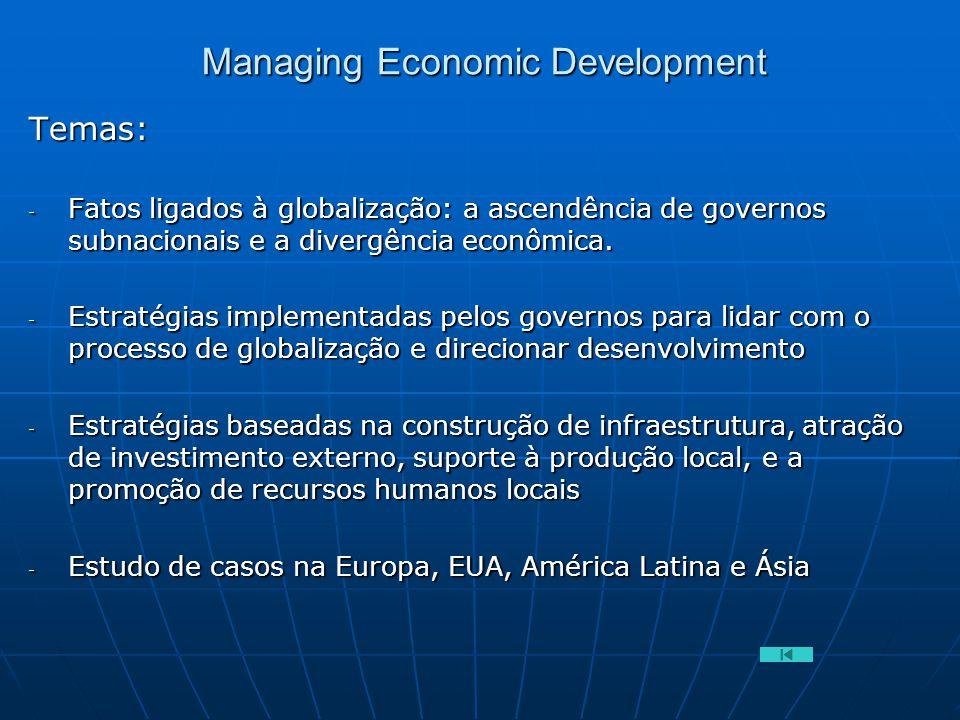 Managing Economic Development Temas: - Fatos ligados à globalização: a ascendência de governos subnacionais e a divergência econômica. - Estratégias i