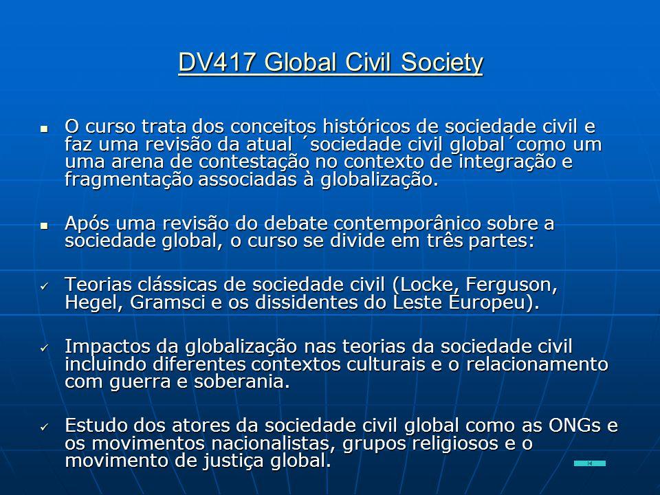 DV417 Global Civil Society DV417 Global Civil Society  O curso trata dos conceitos históricos de sociedade civil e faz uma revisão da atual ´sociedad