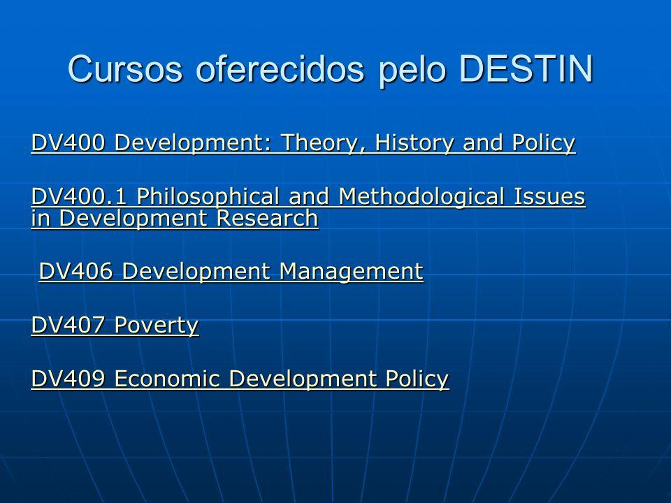Cursos oferecidos pelo DESTIN DV400 Development: Theory, History and Policy DV400 Development: Theory, History and Policy DV400.1 Philosophical and Me