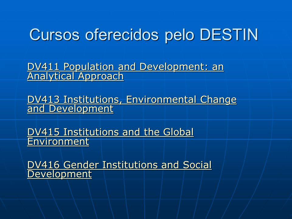 Cursos oferecidos pelo DESTIN DV411 Population and Development: an Analytical Approach DV411 Population and Development: an Analytical Approach DV413