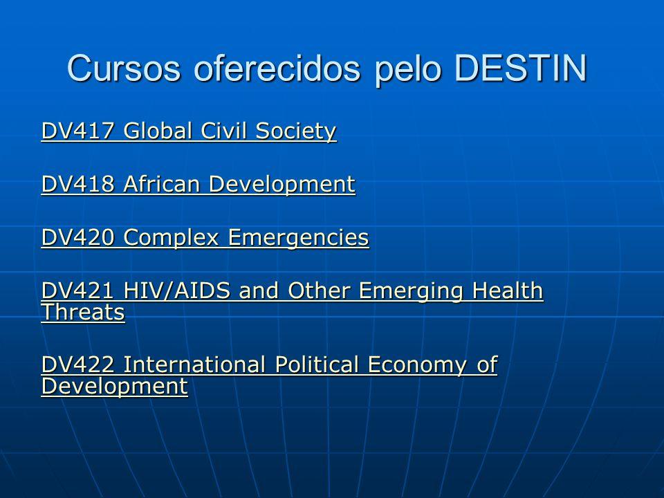 Cursos oferecidos pelo DESTIN DV417 Global Civil Society DV417 Global Civil Society DV418 African Development DV418 African Development DV420 Complex