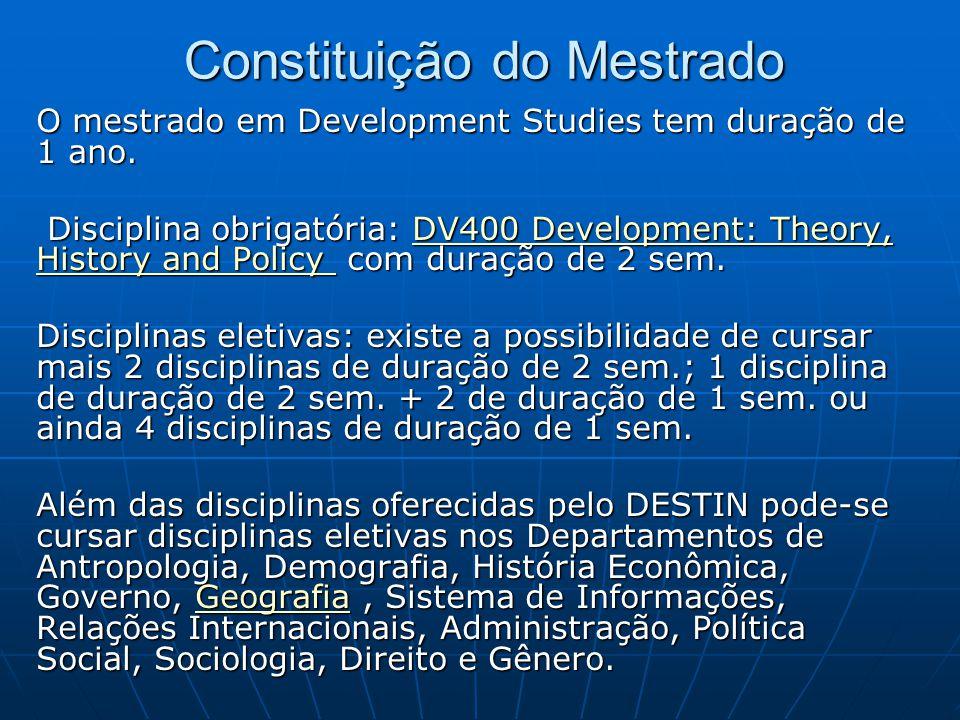 Constituição do Mestrado O mestrado em Development Studies tem duração de 1 ano. Disciplina obrigatória: DV400 Development: Theory, History and Policy