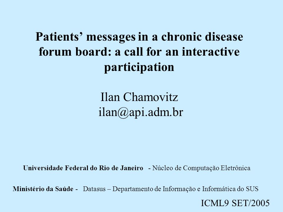 Patients' messages in a chronic disease forum board: a call for an interactive participation Ilan Chamovitz ilan@api.adm.br Universidade Federal do Ri